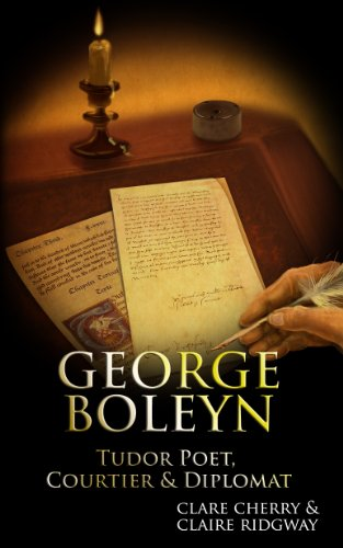 George Boleyn Tudor Poet, Courtier and Diplomat by Claire Ridgway